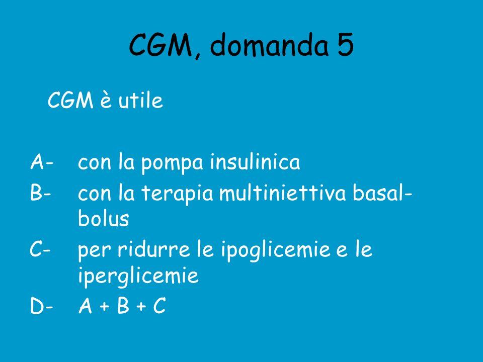 CGM, domanda 5 CGM è utile A- con la pompa insulinica