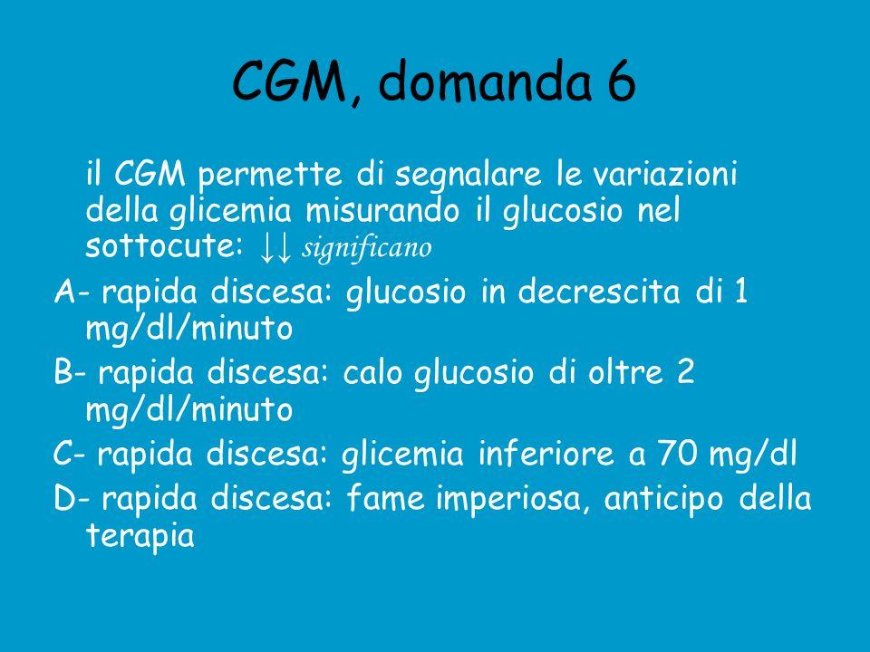 CGM, domanda 6 il CGM permette di segnalare le variazioni della glicemia misurando il glucosio nel sottocute: ↓↓ significano.