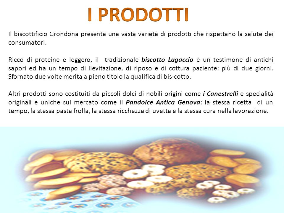 I PRODOTTI Il biscottificio Grondona presenta una vasta varietà di prodotti che rispettano la salute dei consumatori.