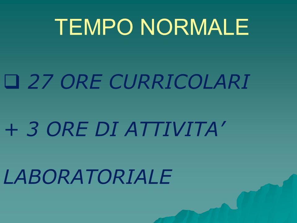 TEMPO NORMALE 27 ORE CURRICOLARI + 3 ORE DI ATTIVITA' LABORATORIALE