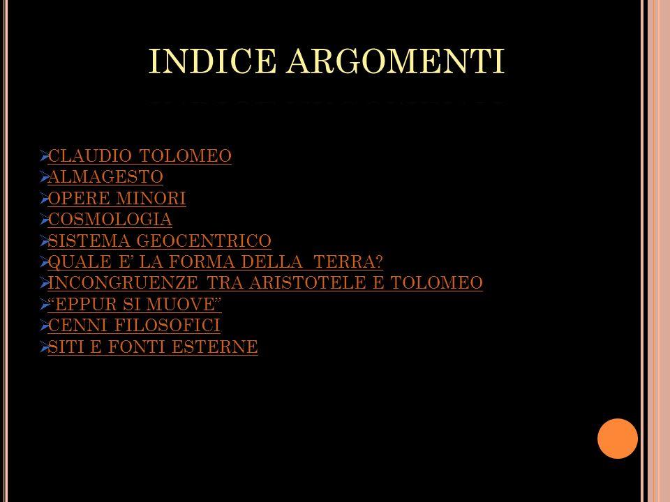 INDICE ARGOMENTI CLAUDIO TOLOMEO ALMAGESTO OPERE MINORI COSMOLOGIA