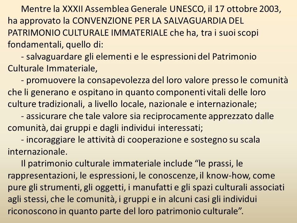 Mentre la XXXII Assemblea Generale UNESCO, il 17 ottobre 2003, ha approvato la CONVENZIONE PER LA SALVAGUARDIA DEL PATRIMONIO CULTURALE IMMATERIALE che ha, tra i suoi scopi fondamentali, quello di: