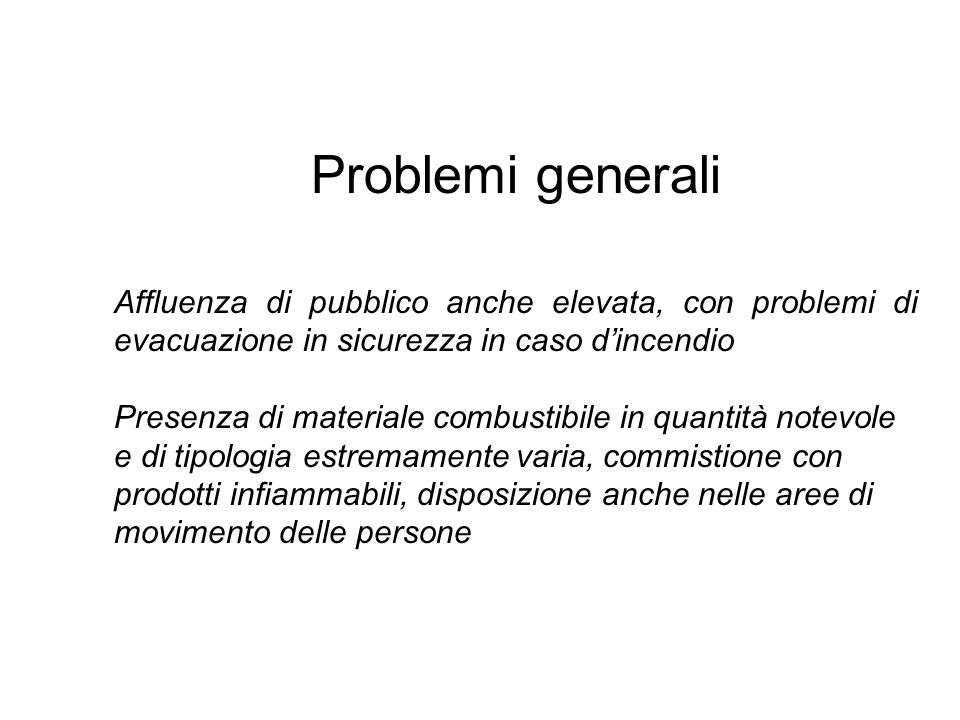 Problemi generali Affluenza di pubblico anche elevata, con problemi di evacuazione in sicurezza in caso d'incendio.