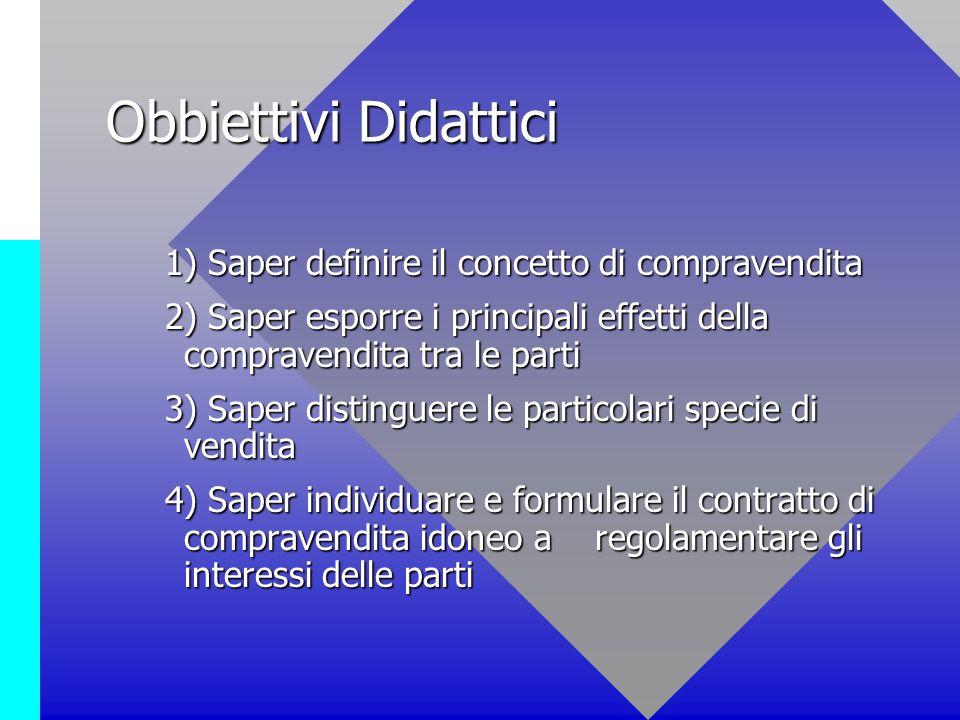 Obbiettivi Didattici 1) Saper definire il concetto di compravendita