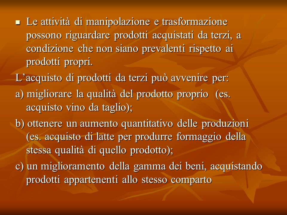 Le attività di manipolazione e trasformazione possono riguardare prodotti acquistati da terzi, a condizione che non siano prevalenti rispetto ai prodotti propri.