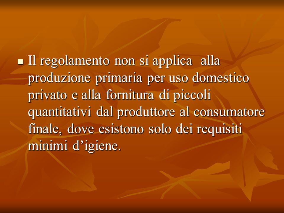 Il regolamento non si applica alla produzione primaria per uso domestico privato e alla fornitura di piccoli quantitativi dal produttore al consumatore finale, dove esistono solo dei requisiti minimi d'igiene.