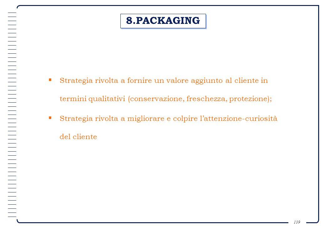 8.PACKAGING Strategia rivolta a fornire un valore aggiunto al cliente in termini qualitativi (conservazione, freschezza, protezione);