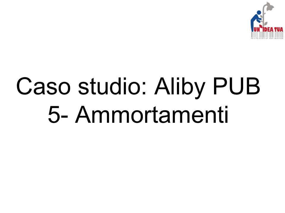 Caso studio: Aliby PUB 5- Ammortamenti