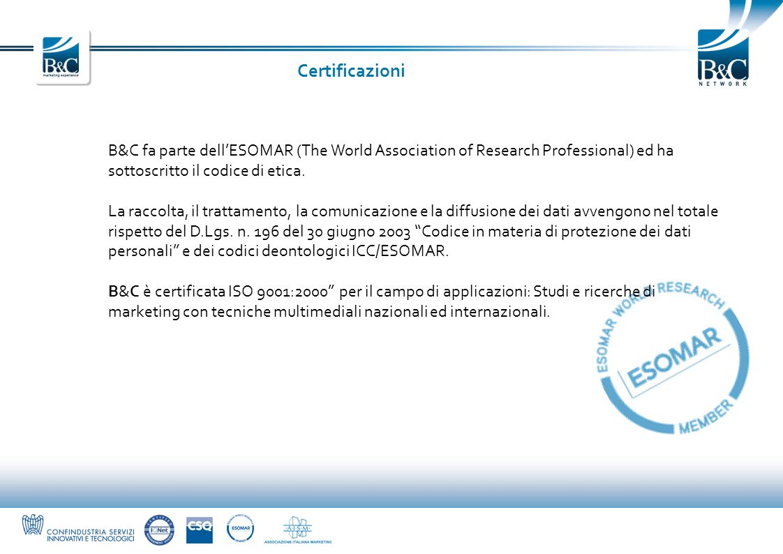 Certificazioni B&C fa parte dell'ESOMAR (The World Association of Research Professional) ed ha sottoscritto il codice di etica.