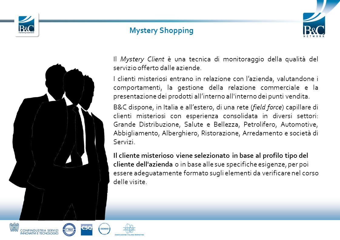 Mystery Shopping Il Mystery Client è una tecnica di monitoraggio della qualità del servizio offerto dalle aziende.