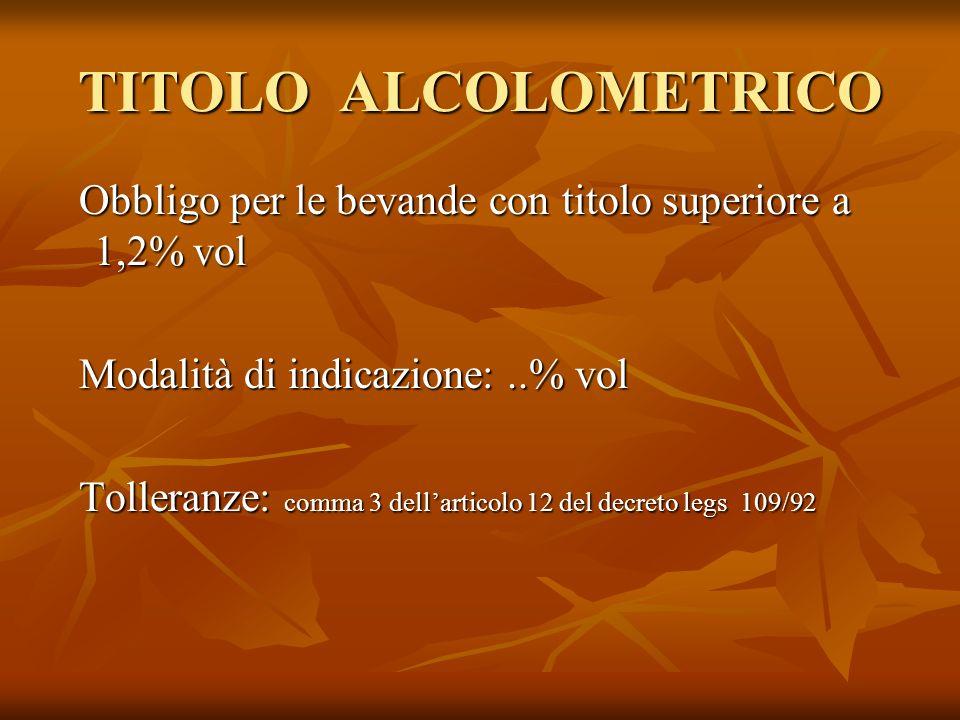 TITOLO ALCOLOMETRICO Obbligo per le bevande con titolo superiore a 1,2% vol. Modalità di indicazione: ..% vol.