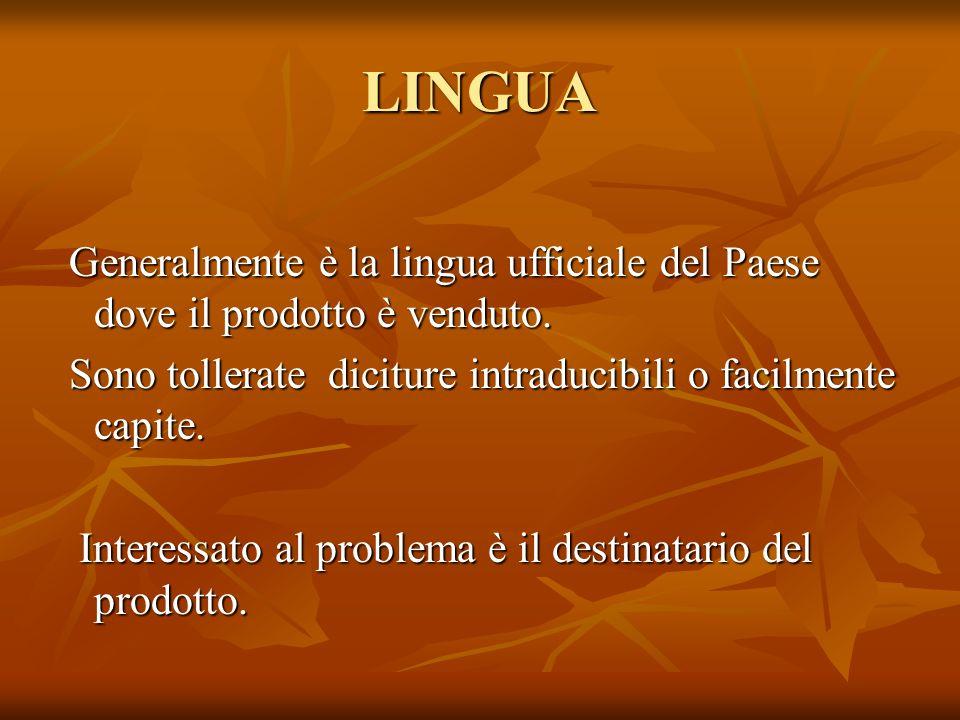 LINGUA Generalmente è la lingua ufficiale del Paese dove il prodotto è venduto. Sono tollerate diciture intraducibili o facilmente capite.