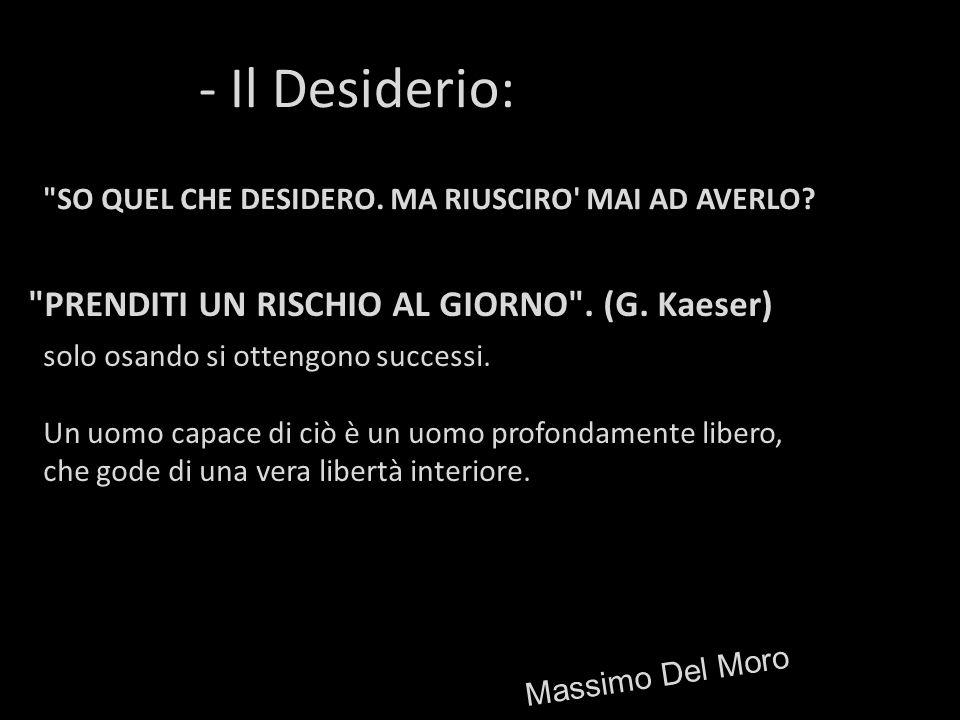 - Il Desiderio: PRENDITI UN RISCHIO AL GIORNO . (G. Kaeser)