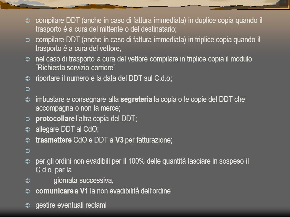 compilare DDT (anche in caso di fattura immediata) in duplice copia quando il trasporto è a cura del mittente o del destinatario;