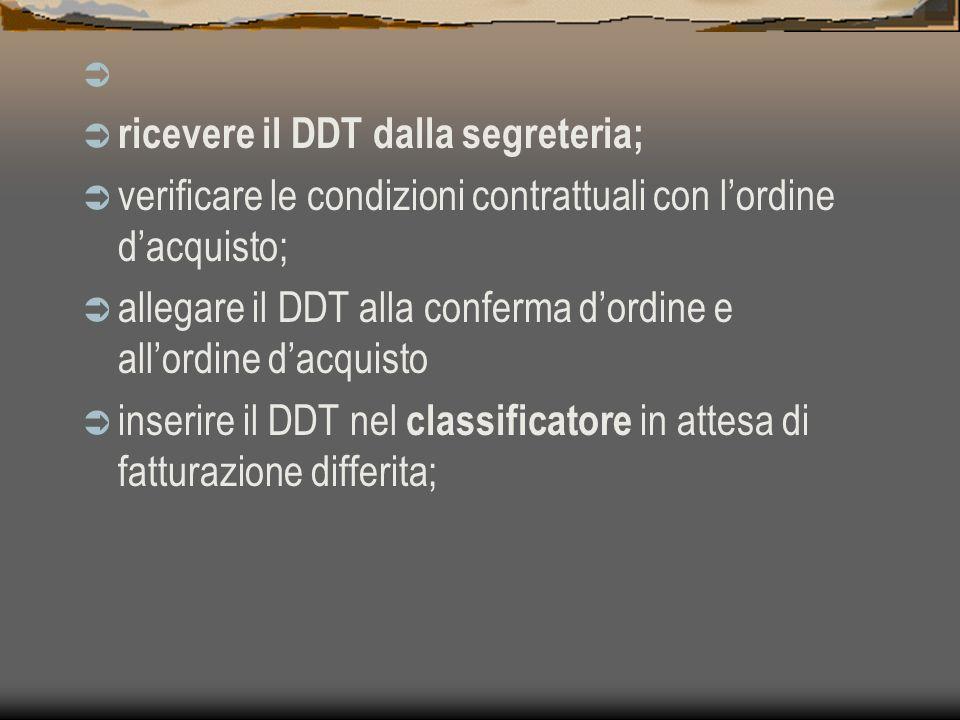 ricevere il DDT dalla segreteria; verificare le condizioni contrattuali con l'ordine d'acquisto;