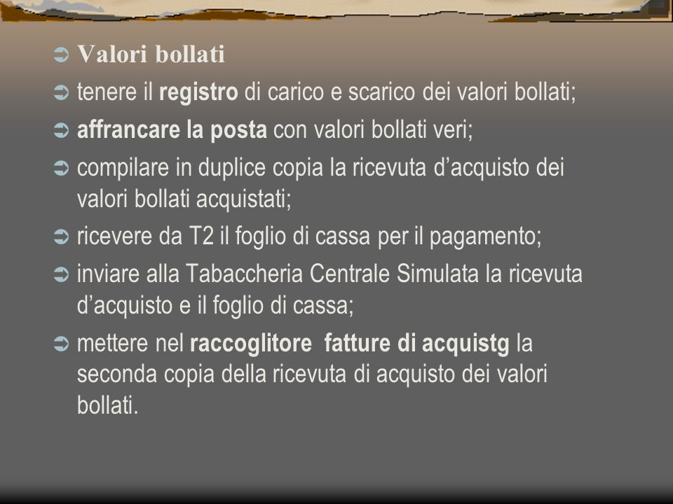 Valori bollati tenere il registro di carico e scarico dei valori bollati; affrancare la posta con valori bollati veri;
