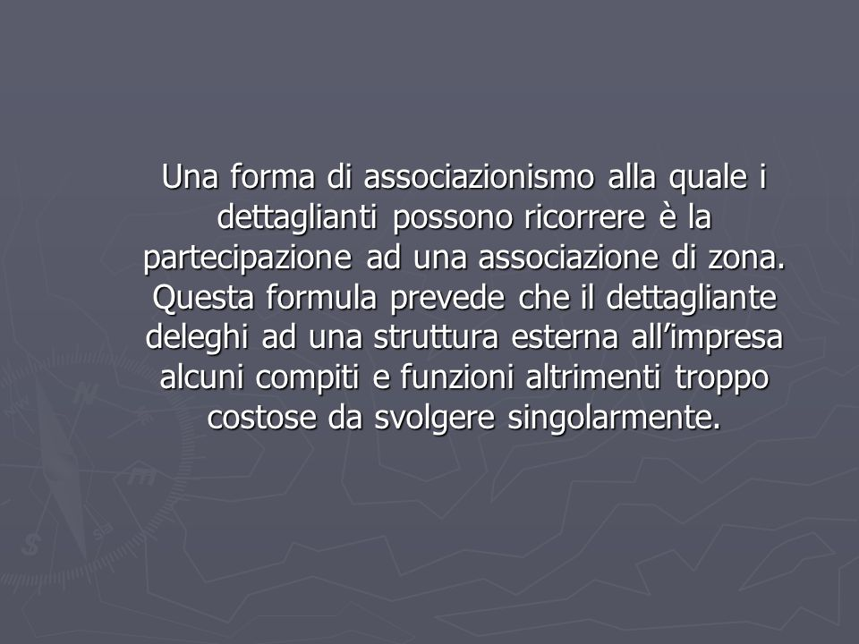 Una forma di associazionismo alla quale i dettaglianti possono ricorrere è la partecipazione ad una associazione di zona.