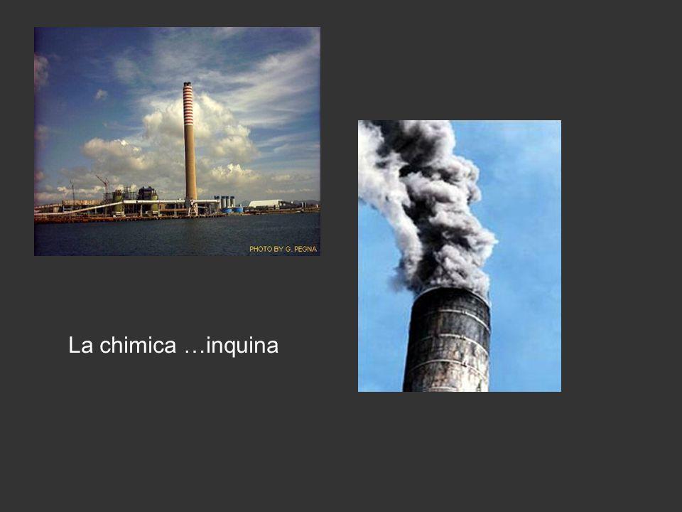 La chimica …inquina