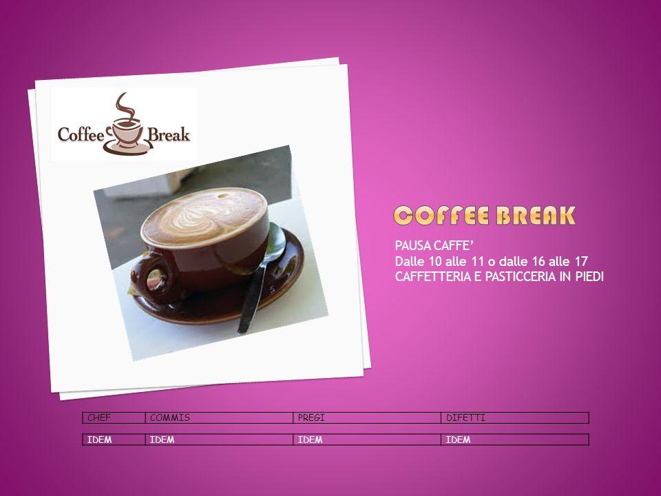 Coffee break PAUSA CAFFE' Dalle 10 alle 11 o dalle 16 alle 17