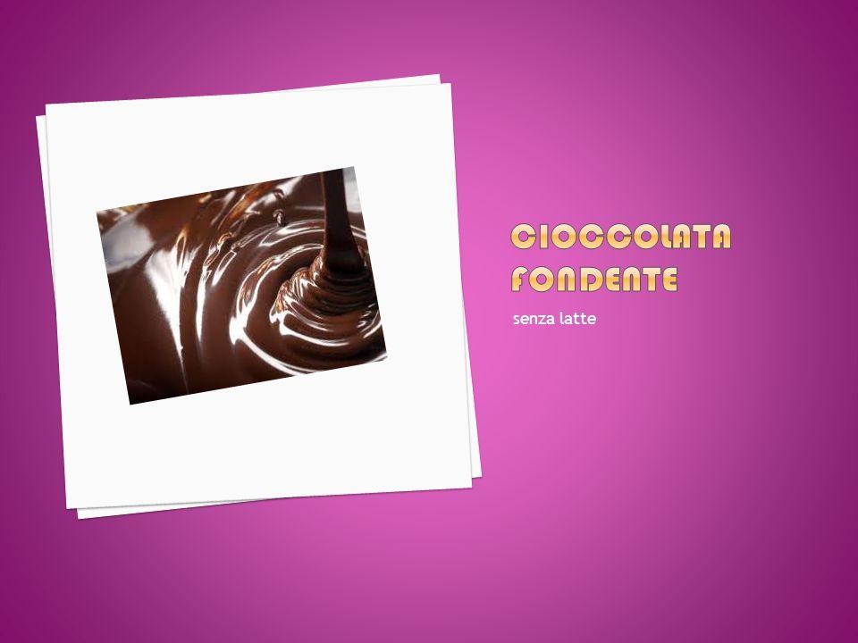 Cioccolata fondente senza latte