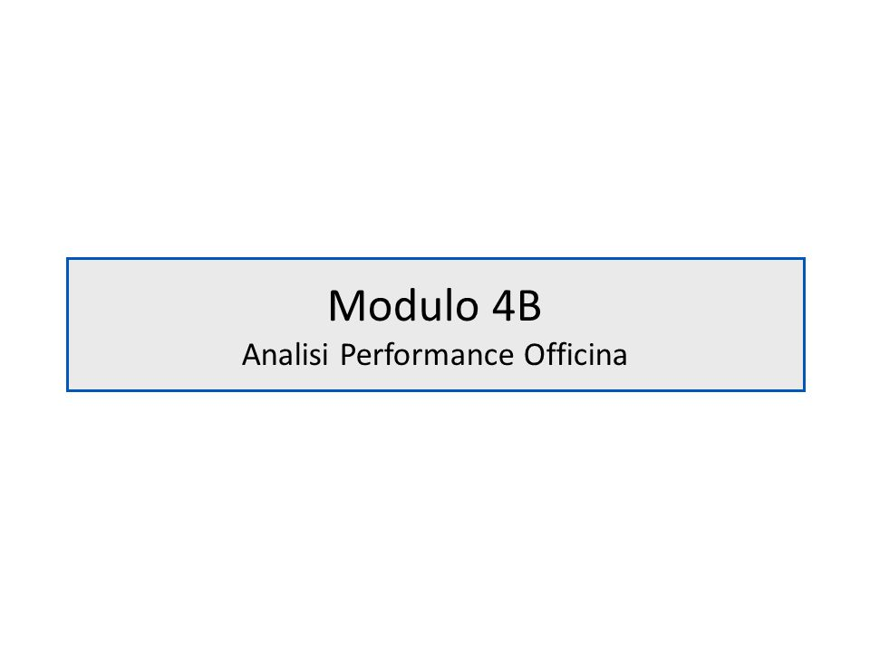 Modulo 4B Analisi Performance Officina