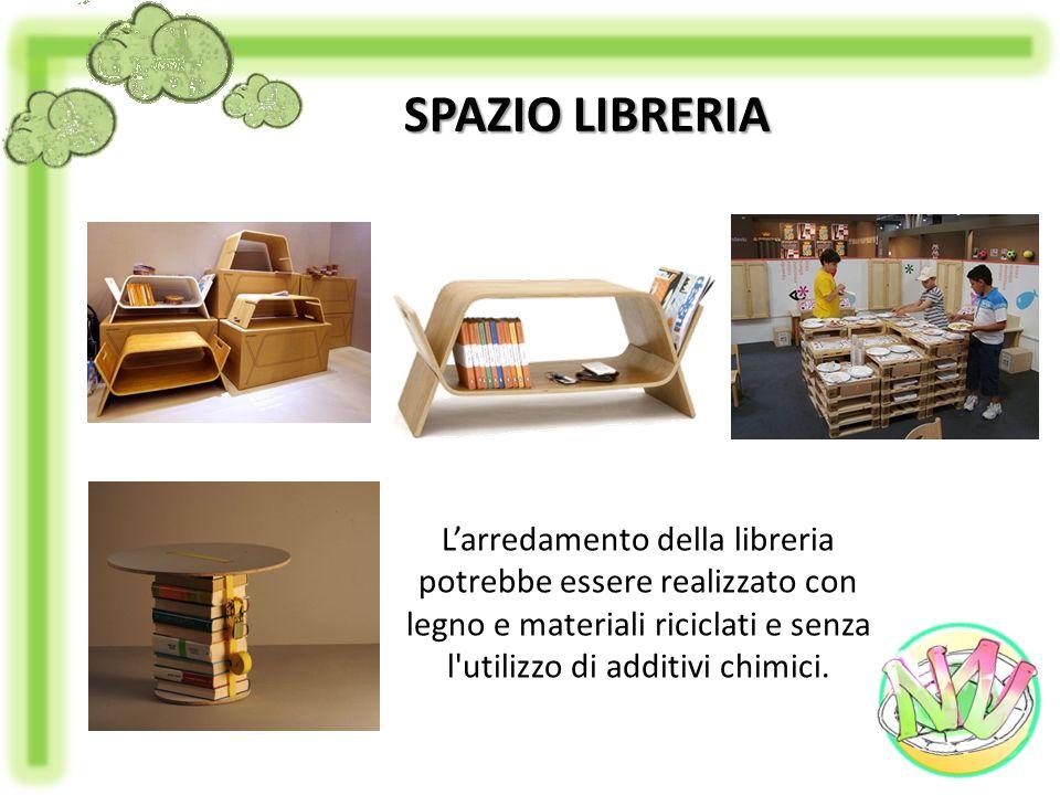 SPAZIO LIBRERIA L'arredamento della libreria potrebbe essere realizzato con legno e materiali riciclati e senza l utilizzo di additivi chimici.