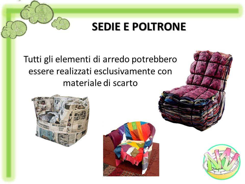 SEDIE E POLTRONE Tutti gli elementi di arredo potrebbero essere realizzati esclusivamente con materiale di scarto.