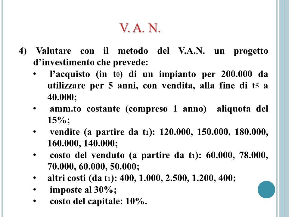 V. A. N. 4) Valutare con il metodo del V.A.N. un progetto d'investimento che prevede: