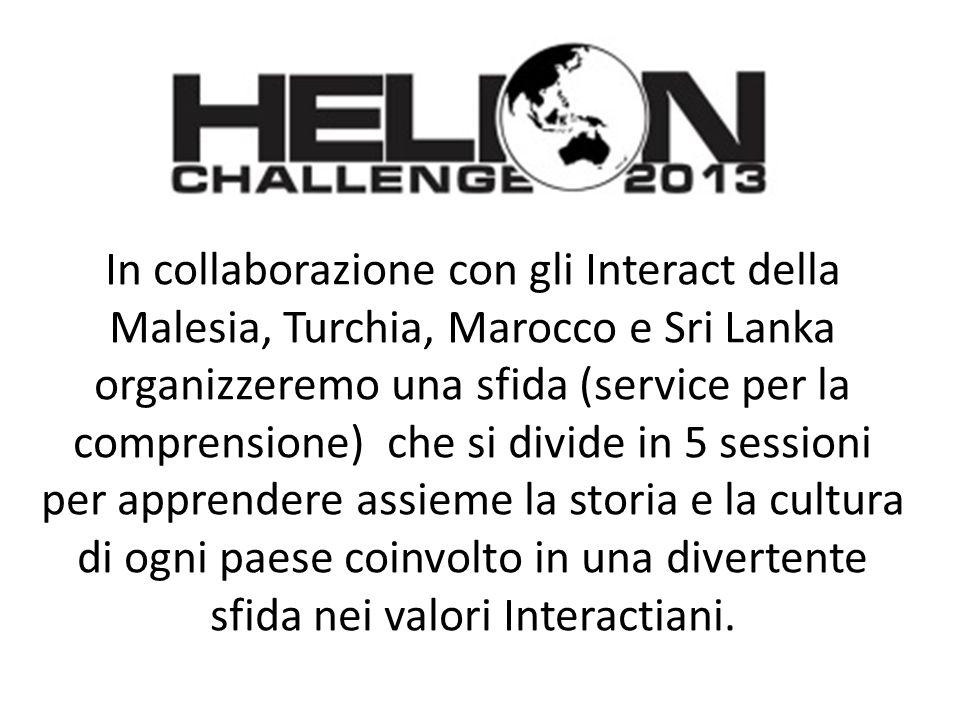 In collaborazione con gli Interact della Malesia, Turchia, Marocco e Sri Lanka organizzeremo una sfida (service per la comprensione) che si divide in 5 sessioni per apprendere assieme la storia e la cultura di ogni paese coinvolto in una divertente sfida nei valori Interactiani.
