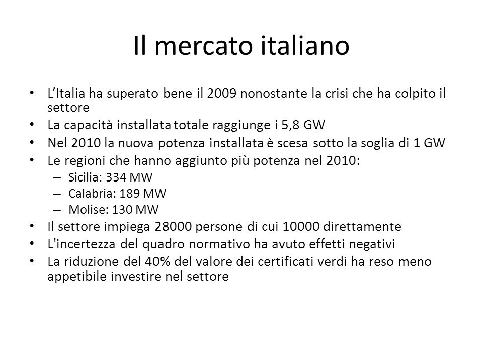 Il mercato italiano L'Italia ha superato bene il 2009 nonostante la crisi che ha colpito il settore.