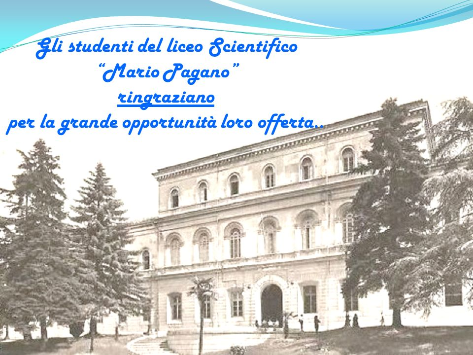 Gli studenti del liceo Scientifico Mario Pagano ringraziano per la grande opportunità loro offerta..