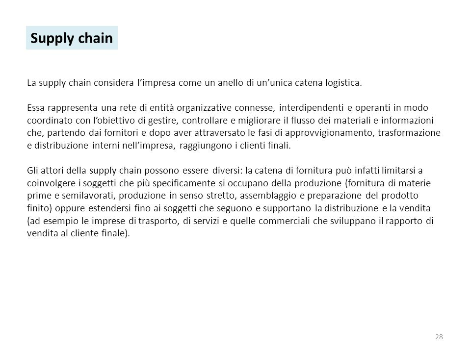 Supply chain La supply chain considera l'impresa come un anello di un'unica catena logistica.