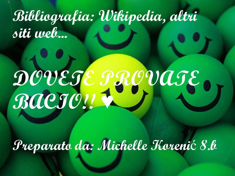 DOVETE PROVATE BACIO!! ♥ Bibliografia: Wikipedia, altri siti web...