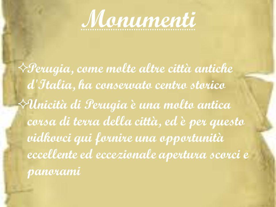 Monumenti Perugia, come molte altre città antiche d Italia, ha conservato centro storico.