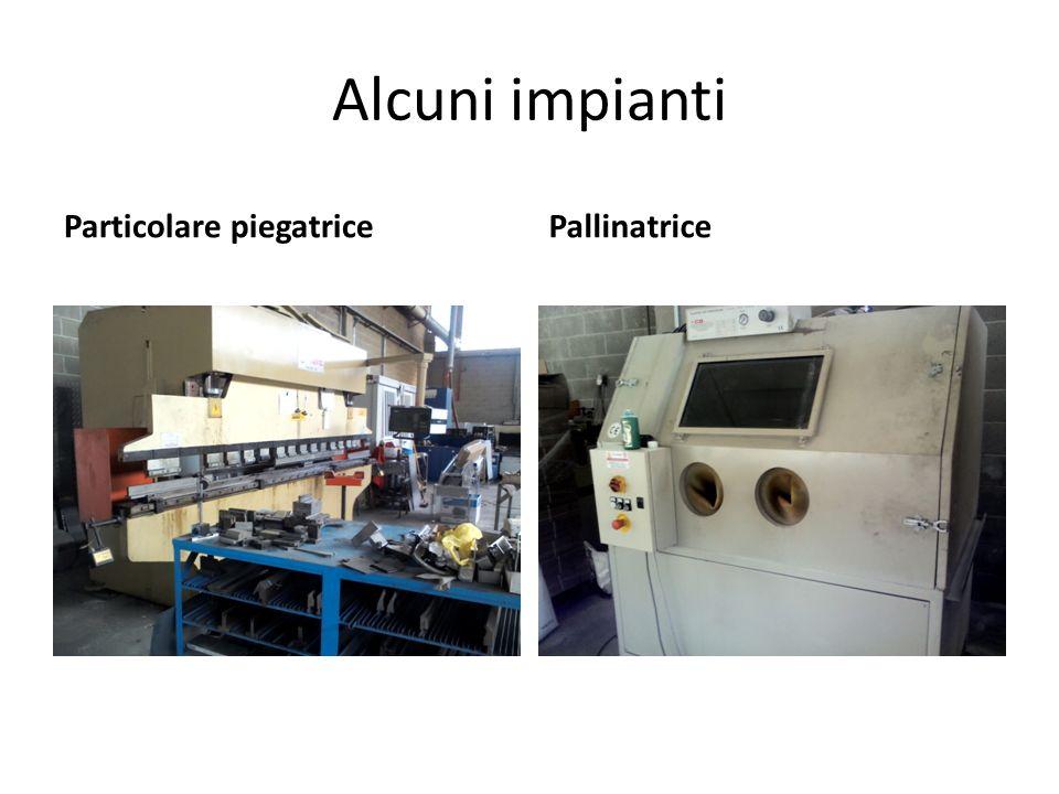 Alcuni impianti Particolare piegatrice Pallinatrice