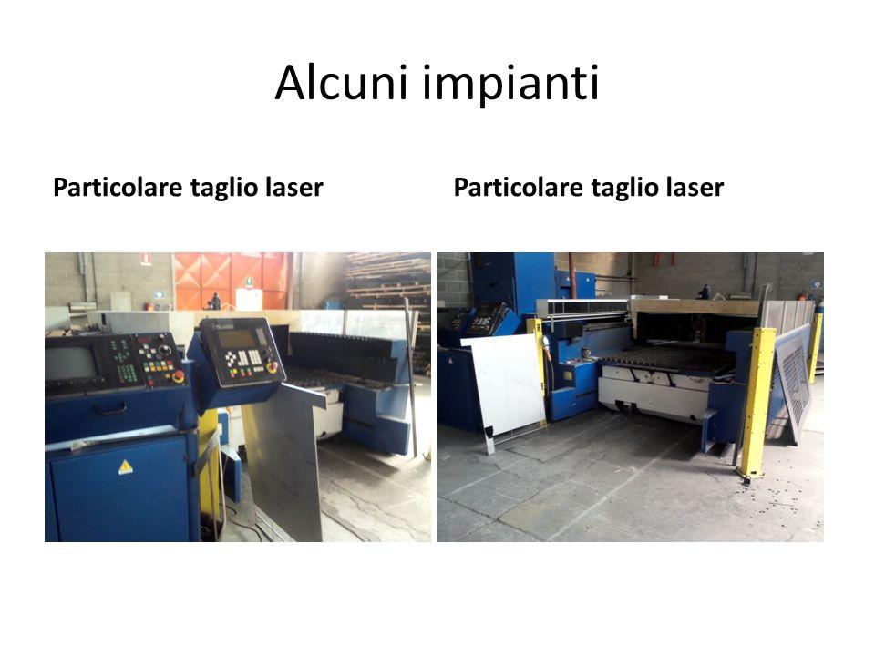 Alcuni impianti Particolare taglio laser Particolare taglio laser