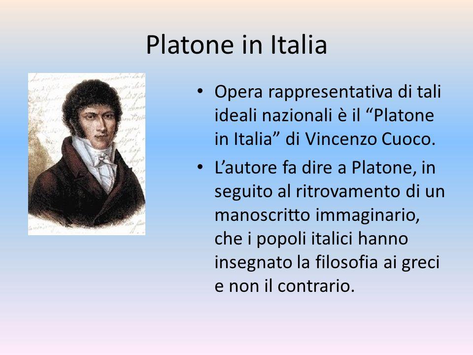 Platone in Italia Opera rappresentativa di tali ideali nazionali è il Platone in Italia di Vincenzo Cuoco.