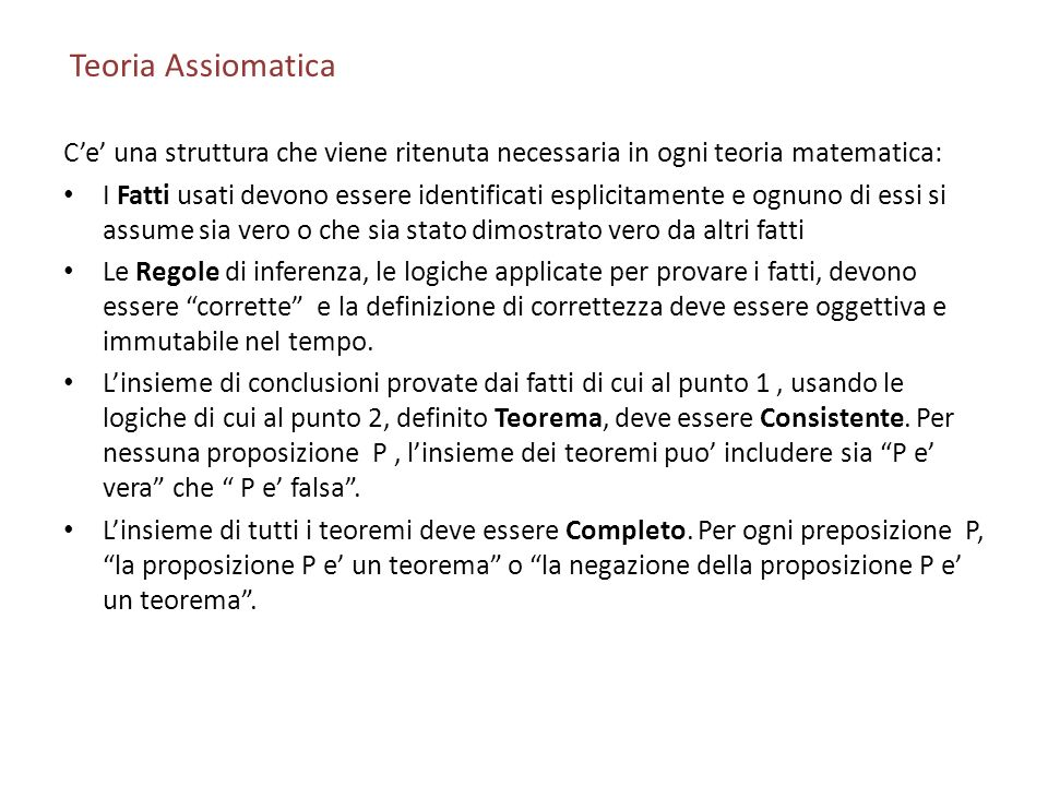 Teoria AssiomaticaC'e' una struttura che viene ritenuta necessaria in ogni teoria matematica: