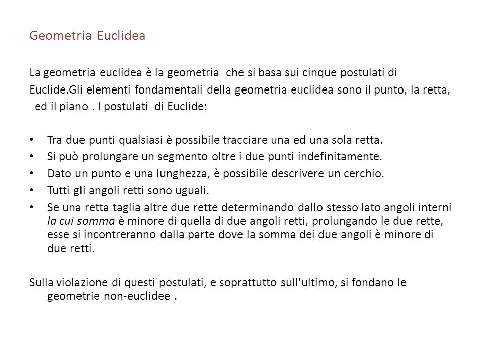 Geometria EuclideaLa geometria euclidea è la geometria che si basa sui cinque postulati di.