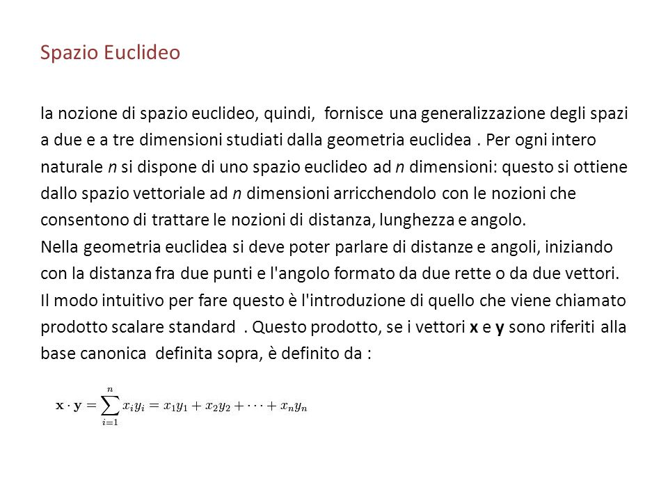 Spazio Euclideola nozione di spazio euclideo, quindi, fornisce una generalizzazione degli spazi.