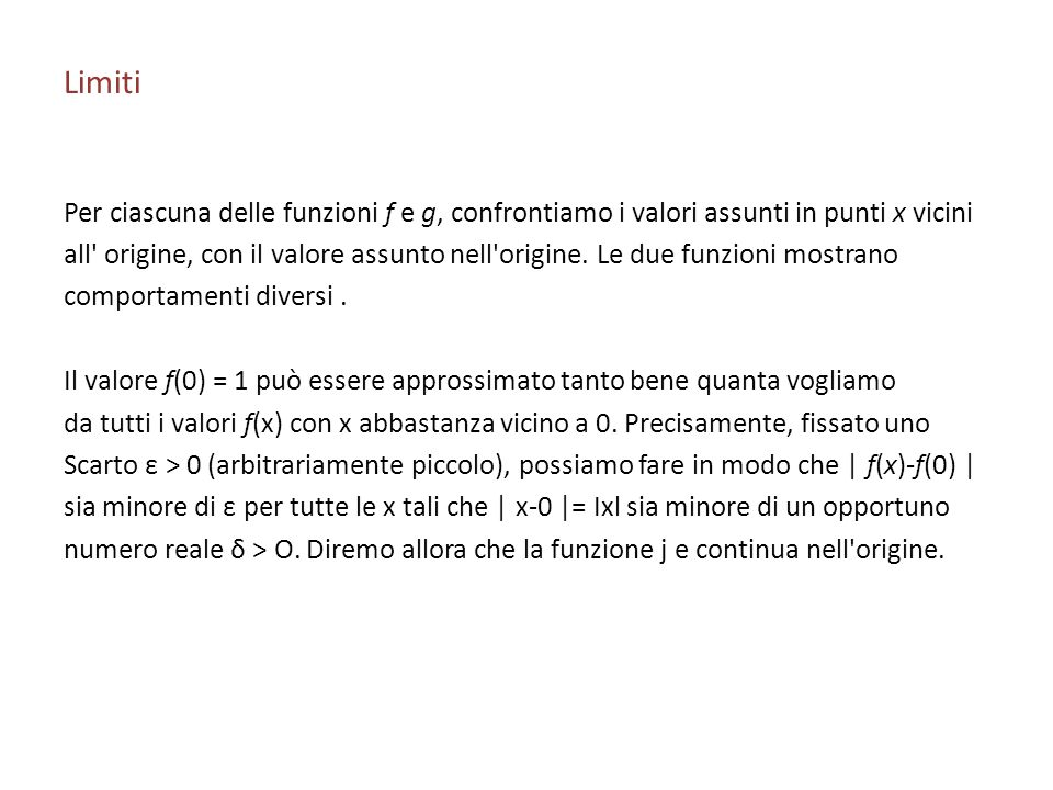 Limiti Per ciascuna delle funzioni f e g, confrontiamo i valori assunti in punti x vicini.