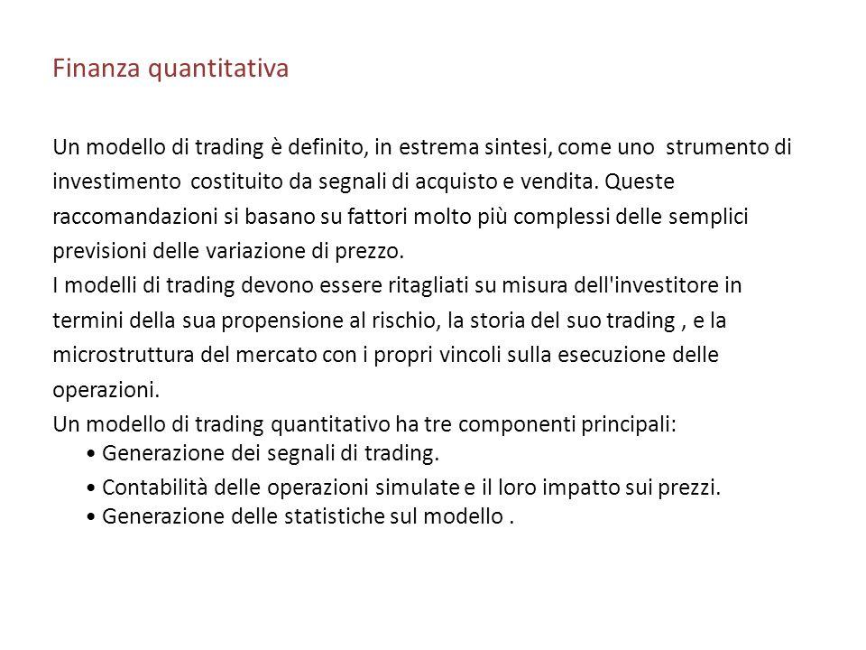 Finanza quantitativa Un modello di trading è definito, in estrema sintesi, come uno strumento di.