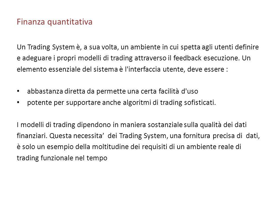 Finanza quantitativa Un Trading System è, a sua volta, un ambiente in cui spetta agli utenti definire.