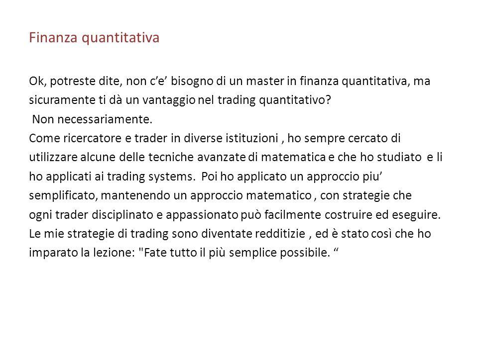 Finanza quantitativa Ok, potreste dite, non c'e' bisogno di un master in finanza quantitativa, ma.