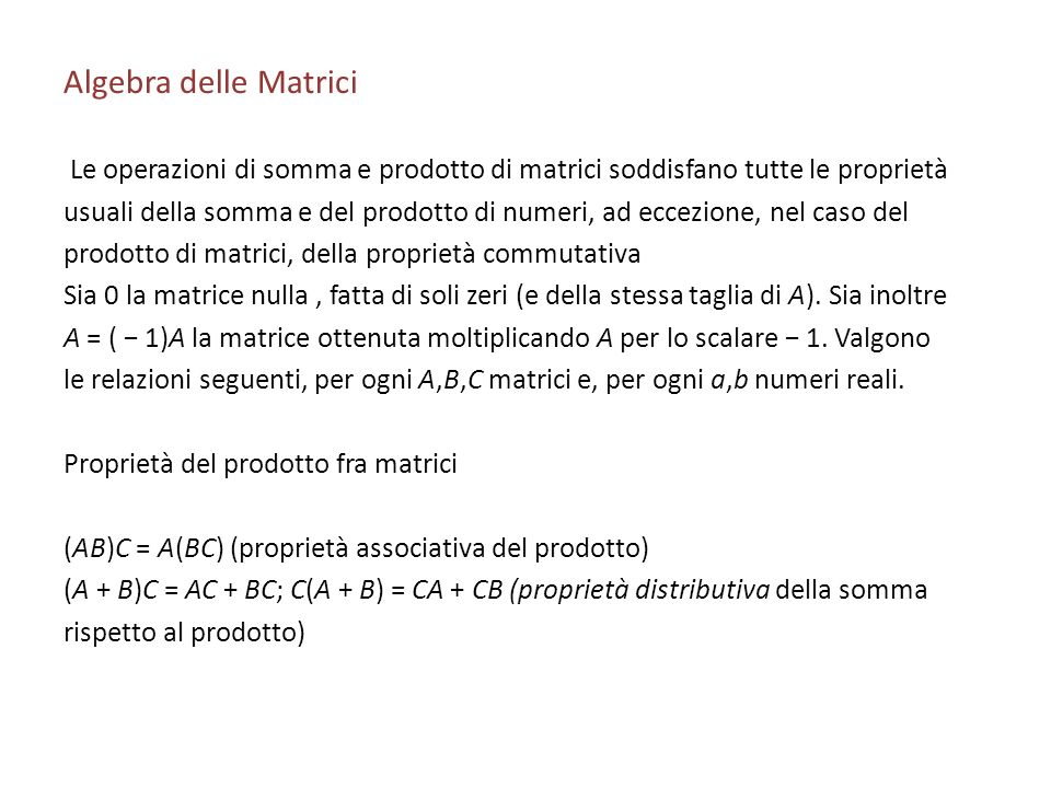 Algebra delle Matrici Le operazioni di somma e prodotto di matrici soddisfano tutte le proprietà.