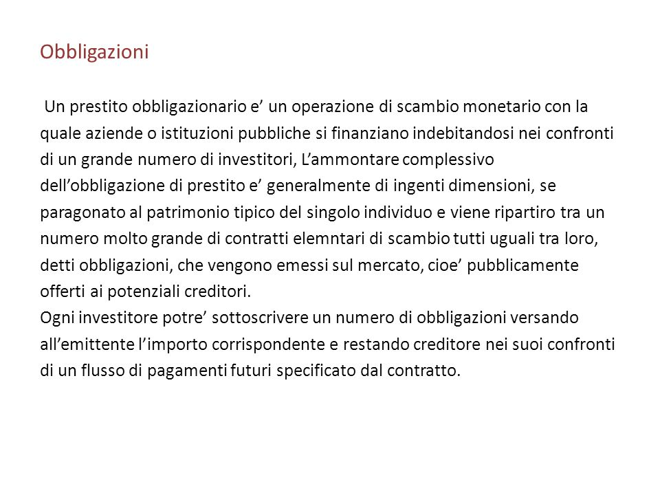Obbligazioni Un prestito obbligazionario e' un operazione di scambio monetario con la.