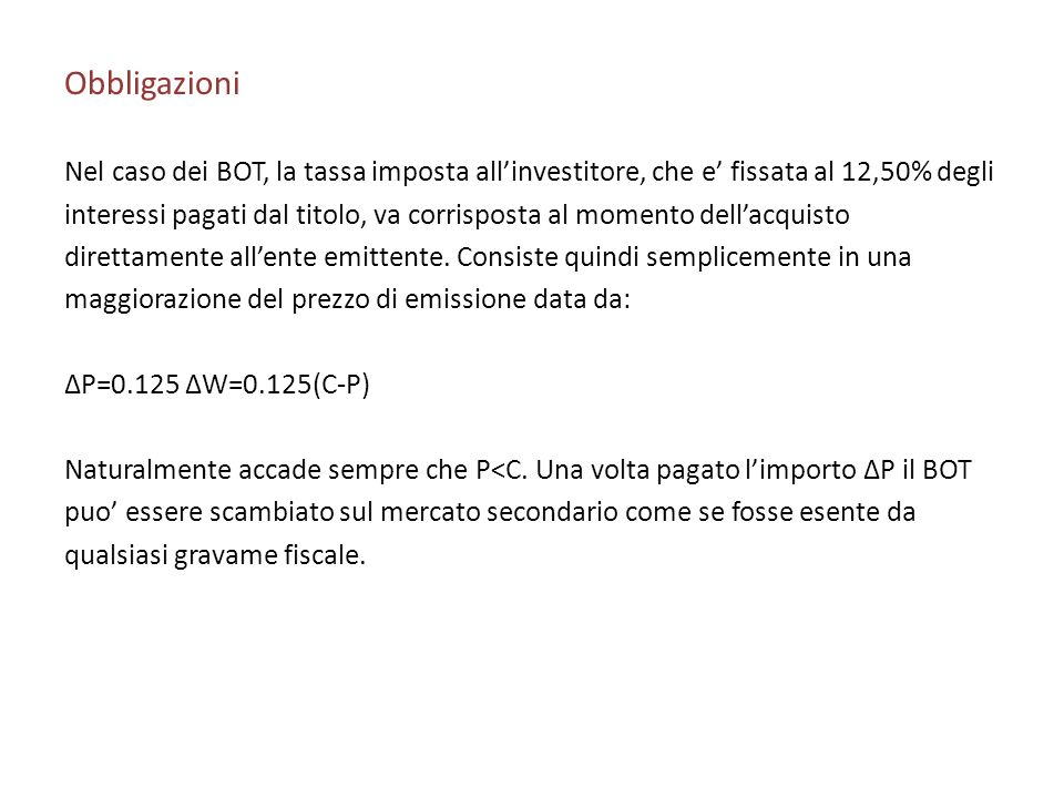 ObbligazioniNel caso dei BOT, la tassa imposta all'investitore, che e' fissata al 12,50% degli.
