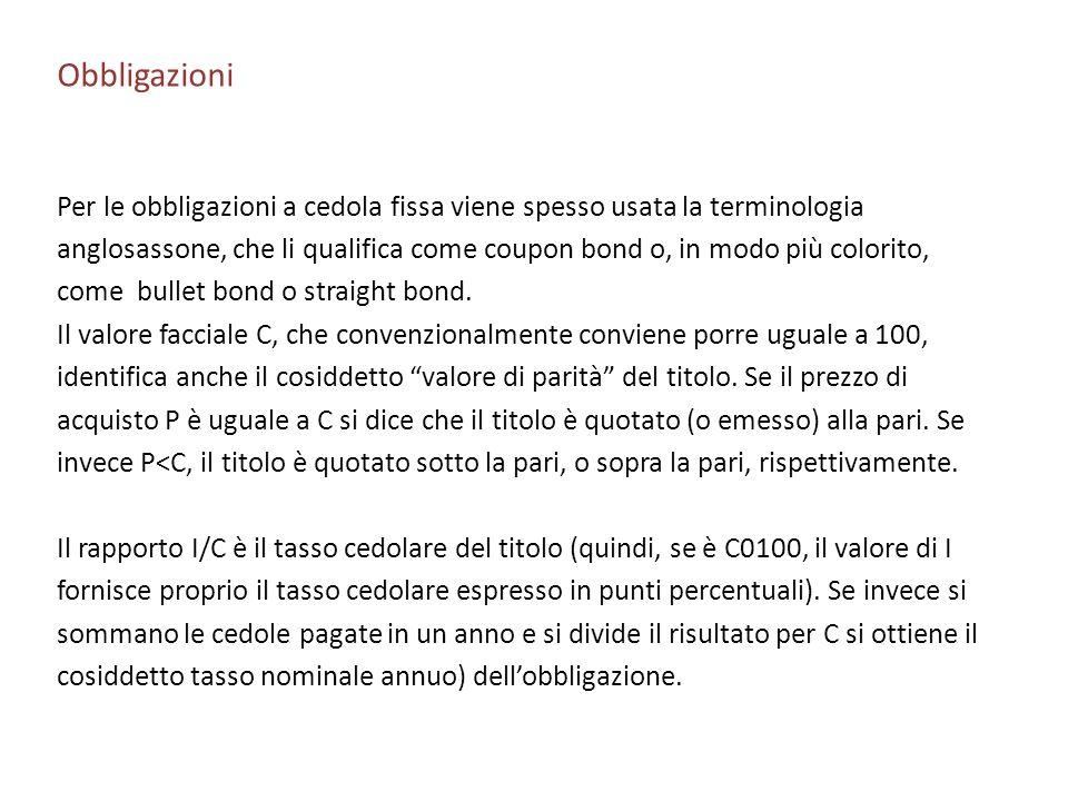 Obbligazioni Per le obbligazioni a cedola fissa viene spesso usata la terminologia.