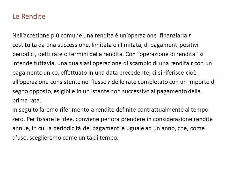 Le Rendite Nell'accezione più comune una rendita è un'operazione finanziaria r.