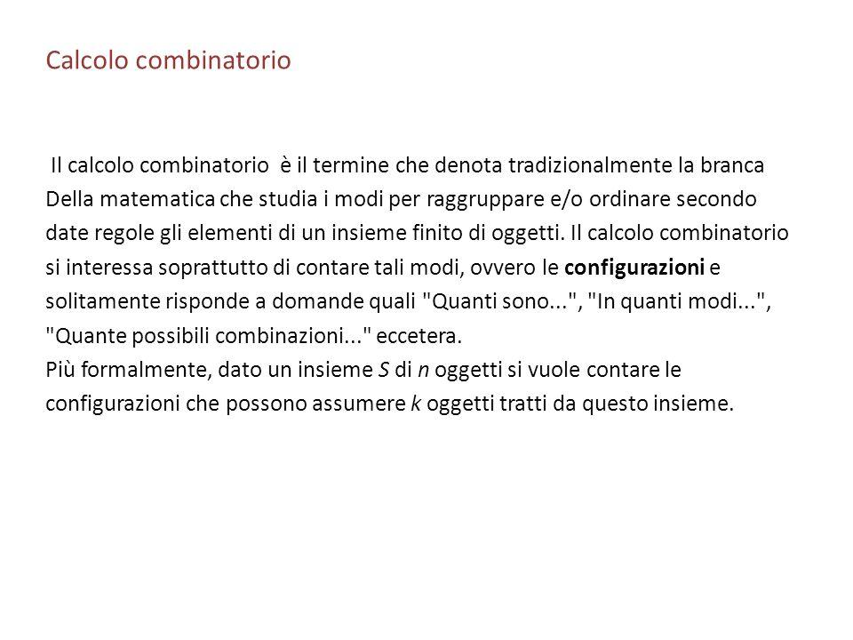 Calcolo combinatorio Il calcolo combinatorio è il termine che denota tradizionalmente la branca.